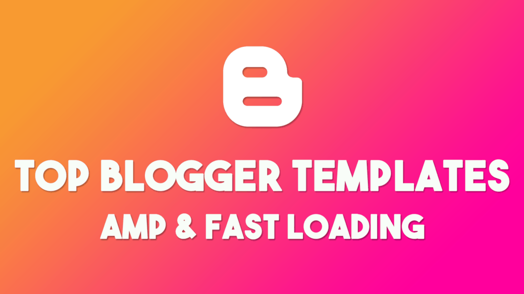 7 fast loading templates amp seo optimised for blogger 2018