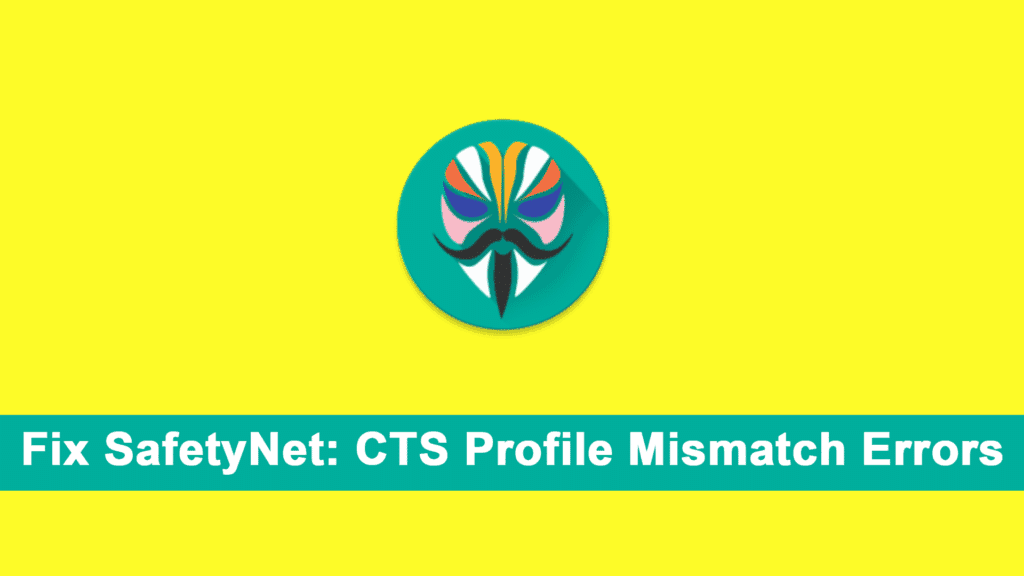 Fix SafetyNet: CTS Profile Mismatch Errors [Working Guide] | Tricks