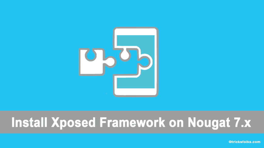 Install Xposed framework on Nougat 7.x