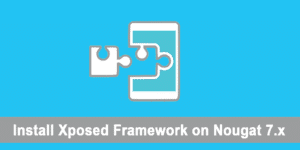How to Install Xposed Framework on Android Nougat 7.x