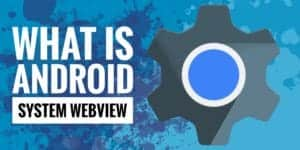 What is Android System Web view app?