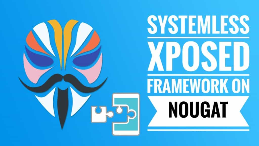 Install Magisk Module Systemless Xposed Framework on Nougat 7 0+