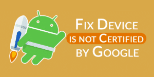 How to Fix Device is Not Certified by Google Error with Magisk Module