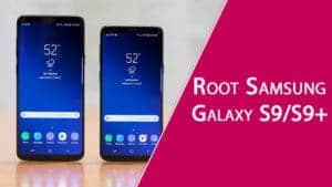 How to Root Samsung Galaxy S9 and S9+